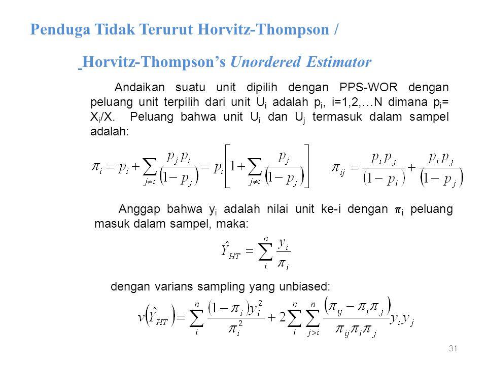 31 Horvitz-Thompson's Unordered Estimator Penduga Tidak Terurut Horvitz-Thompson / Andaikan suatu unit dipilih dengan PPS-WOR dengan peluang unit terp