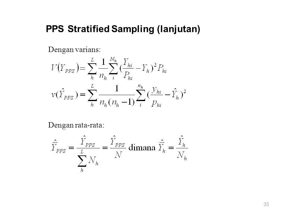35 PPS Stratified Sampling (lanjutan) Dengan varians: Dengan rata-rata:
