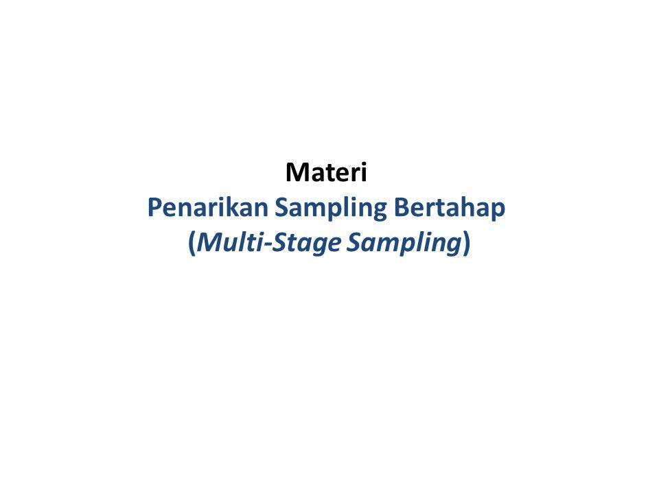 Penarikan sampel bertahap sebenarnya tidak jauh berbeda dengan penarikan sampel satu tahap (single stage sampling), hanya saja ada perluasan dalam penarikan sampelnya.