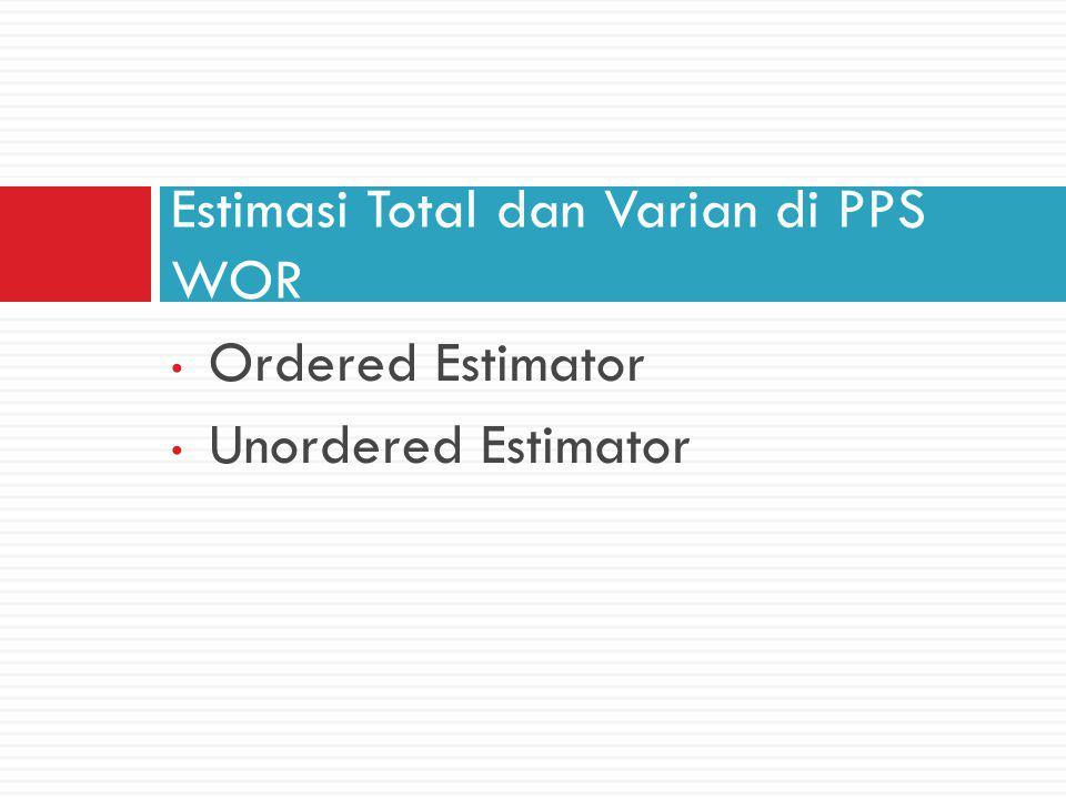 Ordered Estimator Unordered Estimator Estimasi Total dan Varian di PPS WOR