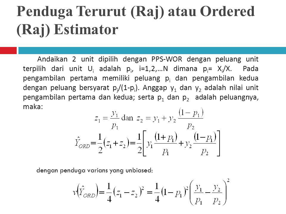 Andaikan 2 unit dipilih dengan PPS-WOR dengan peluang unit terpilih dari unit U i adalah p i, i=1,2,…N dimana p i = X i /X. Pada pengambilan pertama m