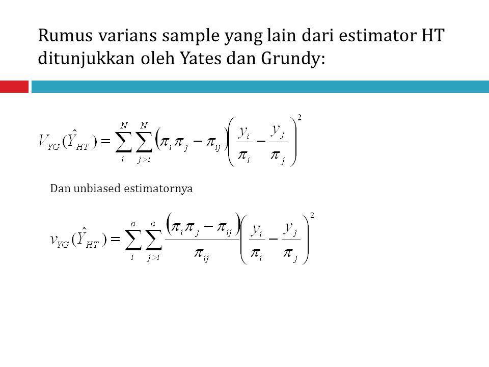 Rumus varians sample yang lain dari estimator HT ditunjukkan oleh Yates dan Grundy: Dan unbiased estimatornya