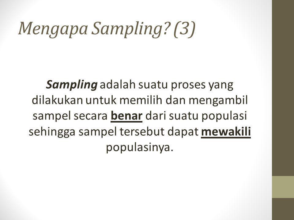 Terminologi Sampling (3) Parameter adalah karakteristik dari populasi yang ingin diketahui atau diestimasi nilainya.