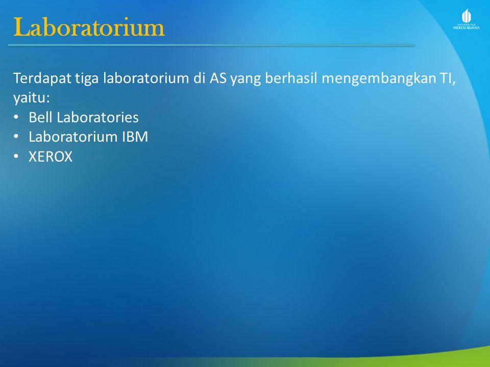 Laboratorium Terdapat tiga laboratorium di AS yang berhasil mengembangkan TI, yaitu: Bell Laboratories Laboratorium IBM XEROX