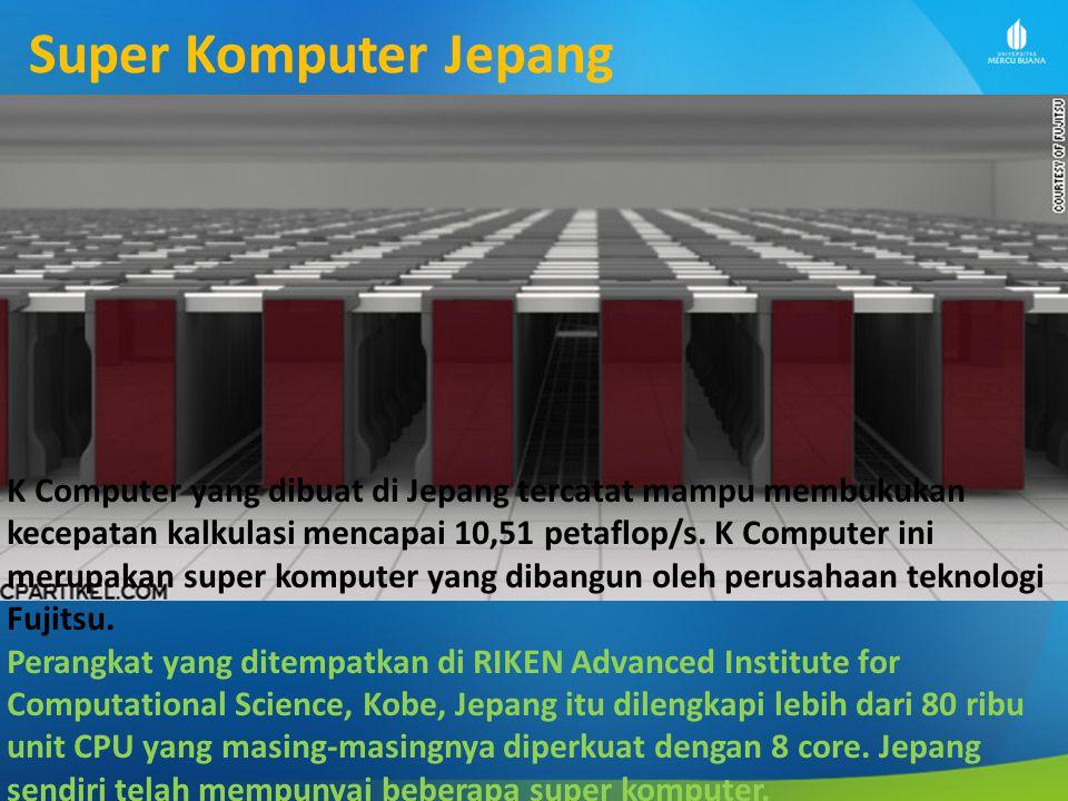 Super Komputer Jepang K Computer yang dibuat di Jepang tercatat mampu membukukan kecepatan kalkulasi mencapai 10,51 petaflop/s.