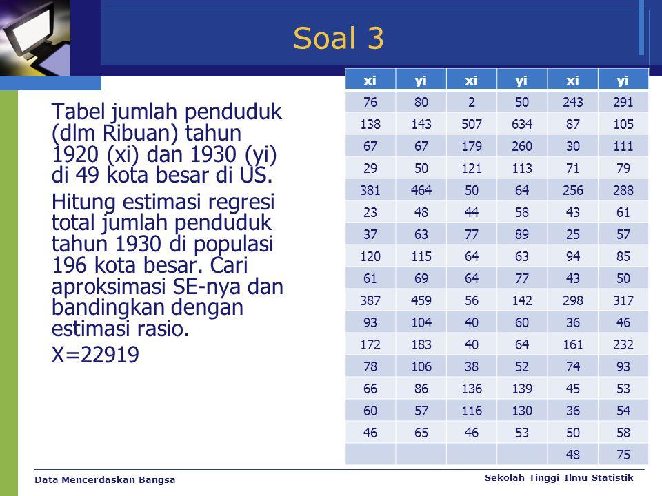 Data Mencerdaskan Bangsa Sekolah Tinggi Ilmu Statistik Soal 3 Tabel jumlah penduduk (dlm Ribuan) tahun 1920 (xi) dan 1930 (yi) di 49 kota besar di US.