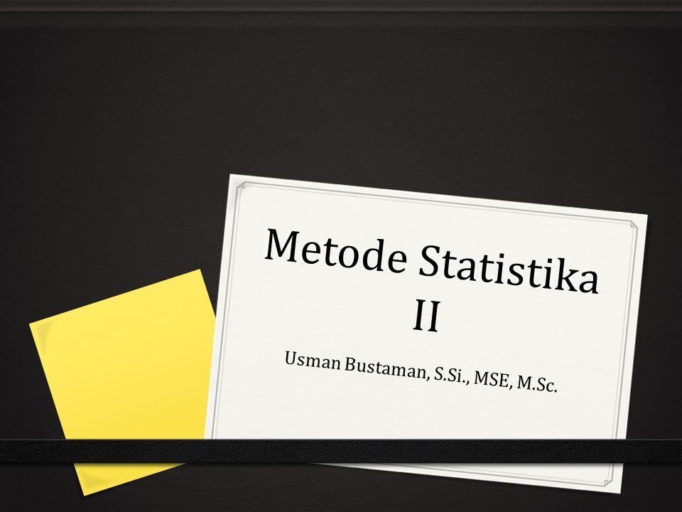 Metode Statistika II Usman Bustaman, S.Si., MSE, M.Sc.