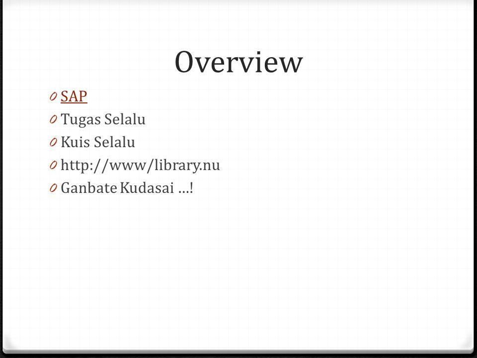Overview 0 SAP SAP 0 Tugas Selalu 0 Kuis Selalu 0 http://www/library.nu 0 Ganbate Kudasai …!