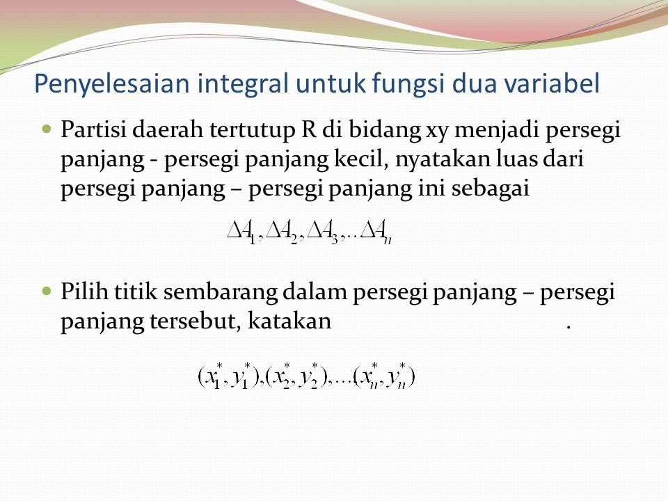 Penyelesaian integral untuk fungsi dua variabel Partisi daerah tertutup R di bidang xy menjadi persegi panjang - persegi panjang kecil, nyatakan luas
