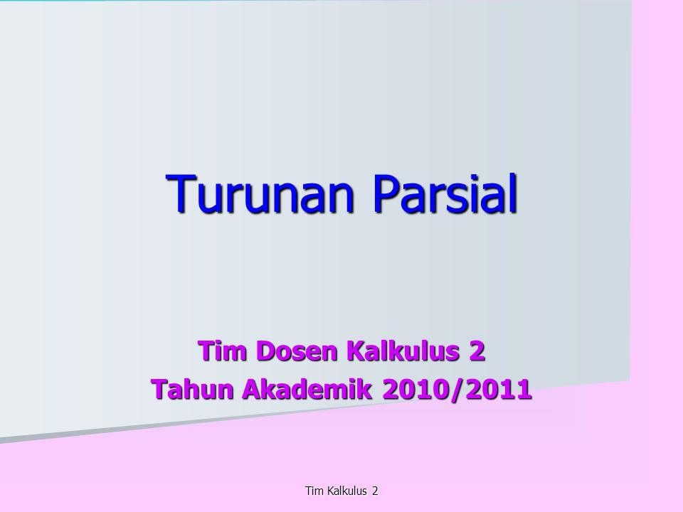 Turunan Parsial Tim Dosen Kalkulus 2 Tahun Akademik 2010/2011 Tim Kalkulus 2
