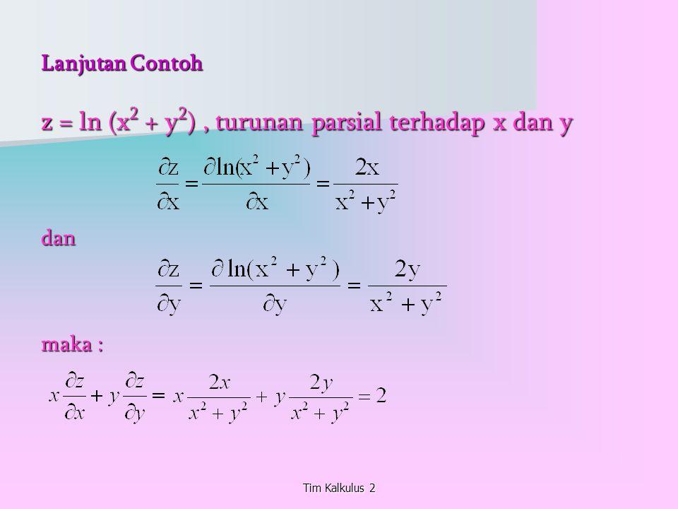 Tim Kalkulus 2 Lanjutan Contoh z = ln (x 2 + y 2 ), turunan parsial terhadap x dan y dan maka :