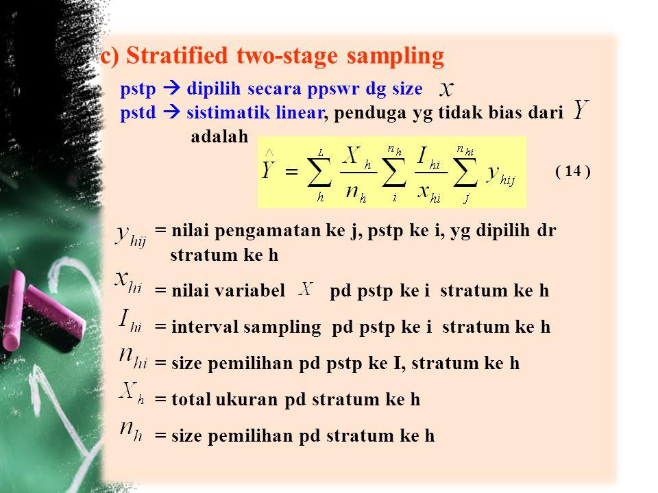 c) Stratified two-stage sampling pstp  dipilih secara ppswr dg size pstd  sistimatik linear, penduga yg tidak bias dari adalah ( 14 ) = nilai pengam