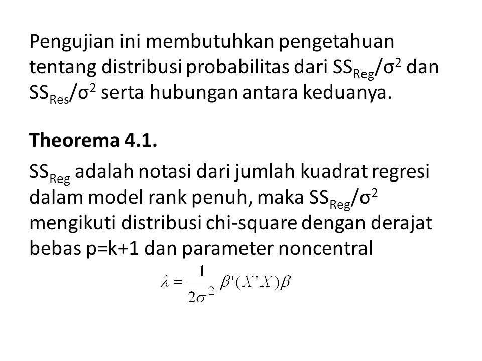 Pengujian ini membutuhkan pengetahuan tentang distribusi probabilitas dari SS Reg /σ 2 dan SS Res /σ 2 serta hubungan antara keduanya. Theorema 4.1. S