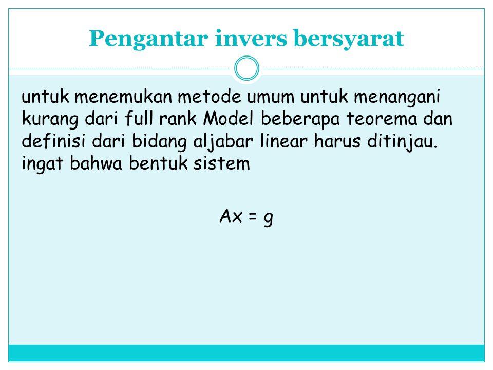Pengantar invers bersyarat untuk menemukan metode umum untuk menangani kurang dari full rank Model beberapa teorema dan definisi dari bidang aljabar l