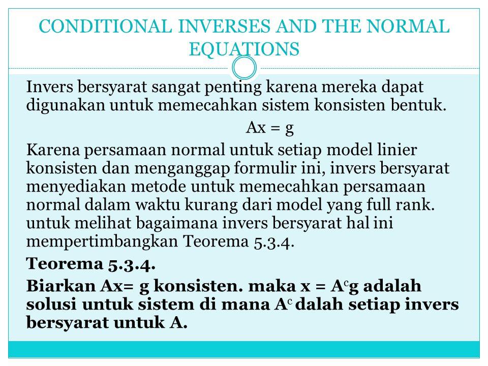 Invers bersyarat sangat penting karena mereka dapat digunakan untuk memecahkan sistem konsisten bentuk. Ax = g Karena persamaan normal untuk setiap mo