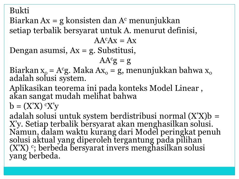 Bukti Biarkan Ax = g konsisten dan A c menunjukkan setiap terbalik bersyarat untuk A. menurut definisi, AA c Ax = Ax Dengan asumsi, Ax = g. Substitusi