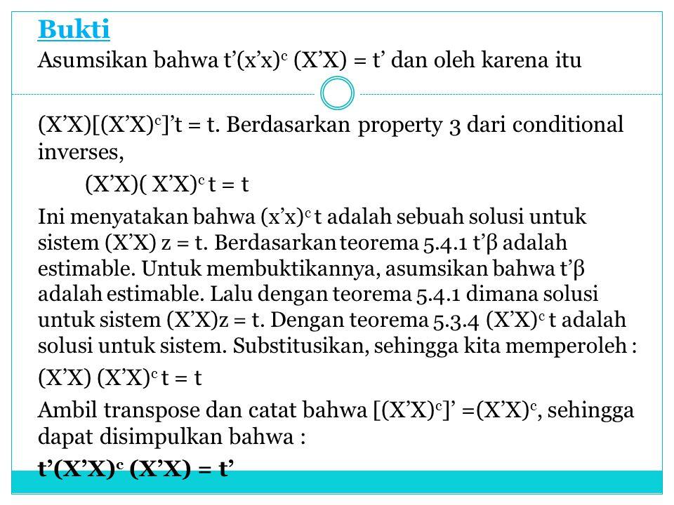 Bukti Asumsikan bahwa t'(x'x) c (X'X) = t' dan oleh karena itu (X'X)[(X'X) c ]'t = t. Berdasarkan property 3 dari conditional inverses, (X'X)( X'X) c