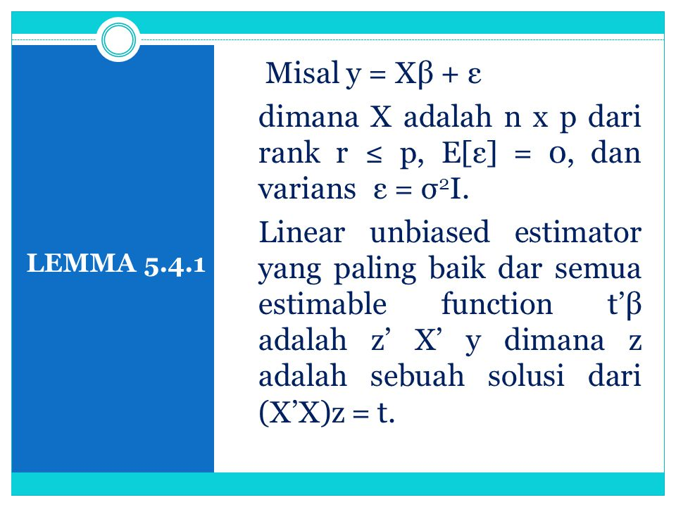 LEMMA 5.4.1 Misal y = Xβ + ε dimana X adalah n x p dari rank r ≤ p, E[ε] = 0, dan varians ε = σ 2 I. Linear unbiased estimator yang paling baik dar se