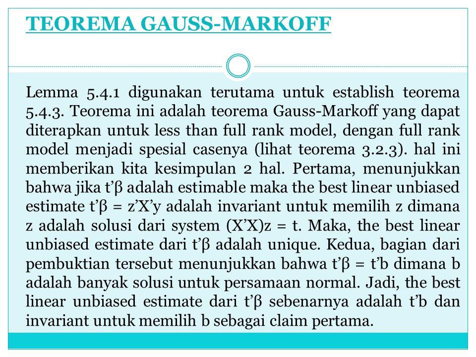 TEOREMA GAUSS-MARKOFF Lemma 5.4.1 digunakan terutama untuk establish teorema 5.4.3. Teorema ini adalah teorema Gauss-Markoff yang dapat diterapkan unt