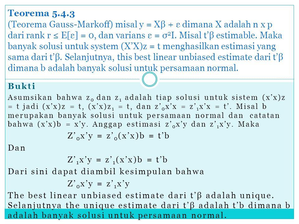 Bukti Asumsikan bahwa z 0 dan z 1 adalah tiap solusi untuk sistem (x'x)z = t jadi (x'x)z = t, (x'x)z 1 = t, dan z' 0 x'x = z' 1 x'x = t'. Misal b meru