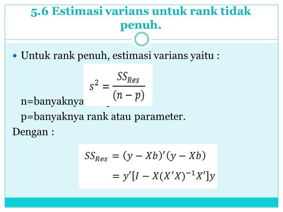 5.6 Estimasi varians untuk rank tidak penuh. Untuk rank penuh, estimasi varians yaitu : n=banyaknya sampel p=banyaknya rank atau parameter. Dengan :