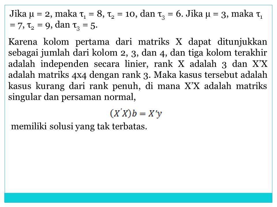 Jika µ = 2, maka τ 1 = 8, τ 2 = 10, dan τ 3 = 6. Jika µ = 3, maka τ 1 = 7, τ 2 = 9, dan τ 3 = 5. Karena kolom pertama dari matriks X dapat ditunjukkan