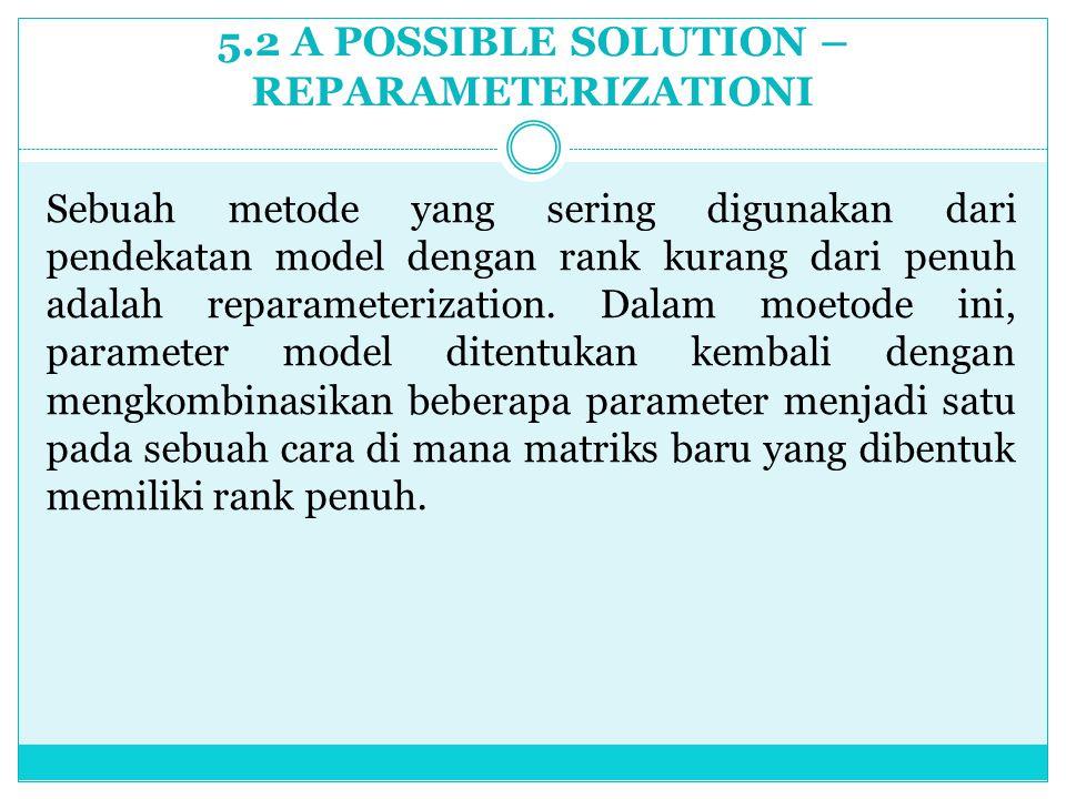 5.2 A POSSIBLE SOLUTION – REPARAMETERIZATIONI Sebuah metode yang sering digunakan dari pendekatan model dengan rank kurang dari penuh adalah reparamet
