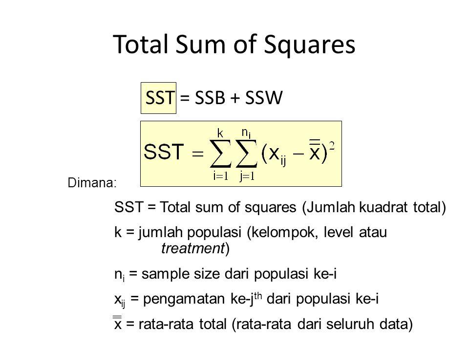 Total Sum of Squares Dimana: SST = Total sum of squares (Jumlah kuadrat total) k = jumlah populasi (kelompok, level atau treatment) n i = sample size
