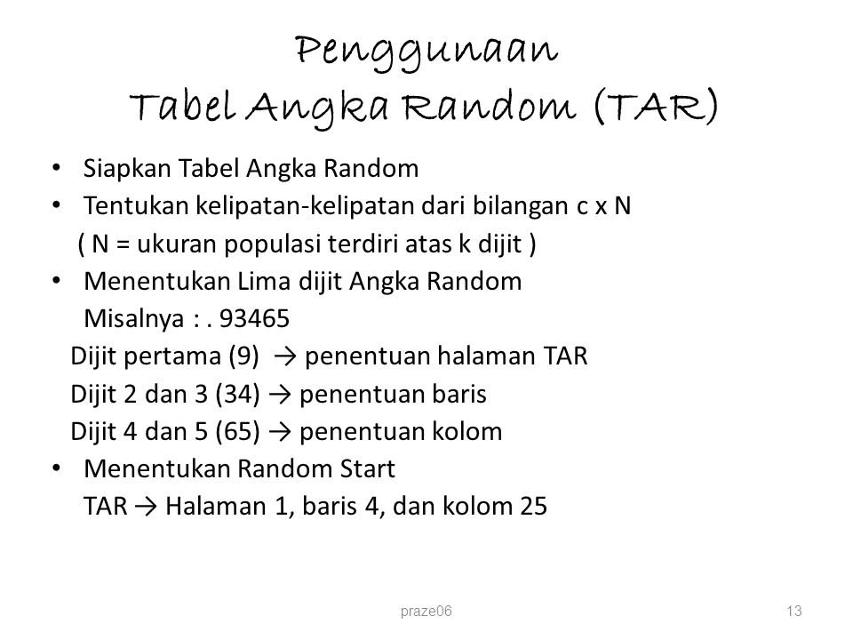 Penggunaan Tabel Angka Random (TAR) Siapkan Tabel Angka Random Tentukan kelipatan-kelipatan dari bilangan c x N ( N = ukuran populasi terdiri atas k d