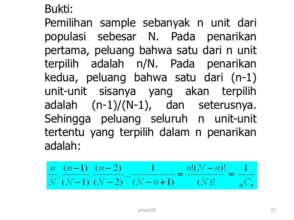 praze0621 Bukti: Pemilihan sample sebanyak n unit dari populasi sebesar N. Pada penarikan pertama, peluang bahwa satu dari n unit terpilih adalah n/N.