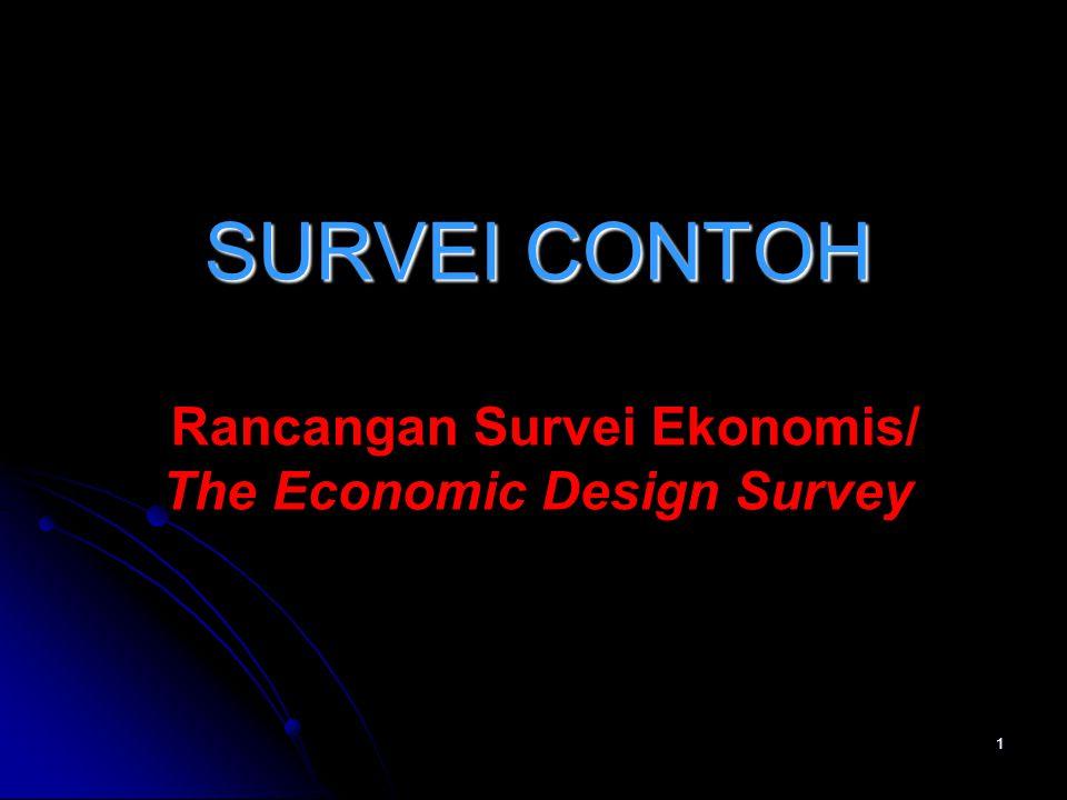1 SURVEI CONTOH Rancangan Survei Ekonomis/ The Economic Design Survey