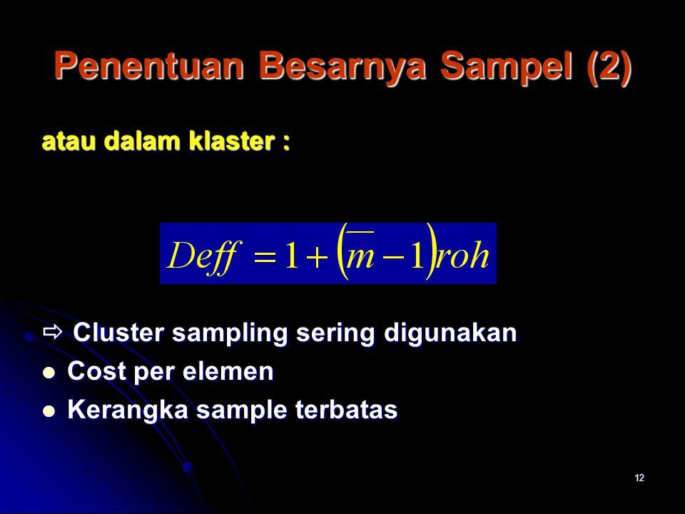 12 Penentuan Besarnya Sampel (2) atau dalam klaster :  Cluster sampling sering digunakan Cost per elemen Cost per elemen Kerangka sample terbatas Ker