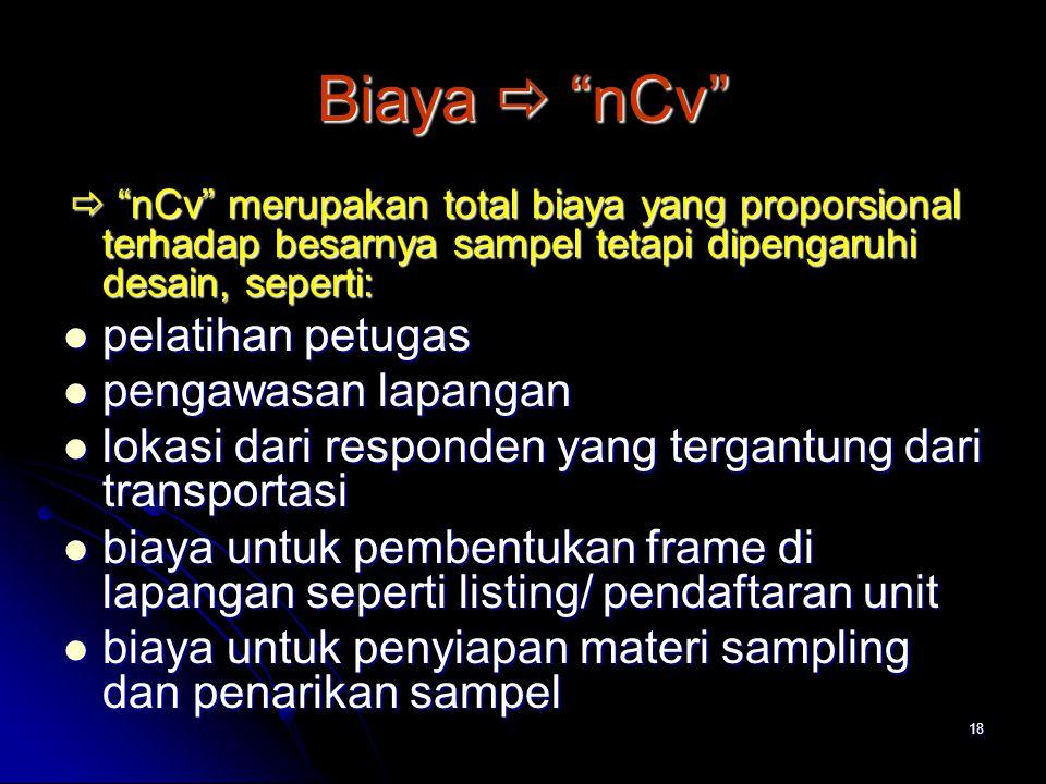 """18 Biaya  """"nCv""""  """"nCv"""" merupakan total biaya yang proporsional terhadap besarnya sampel tetapi dipengaruhi desain, seperti:  """"nCv"""" merupakan total"""