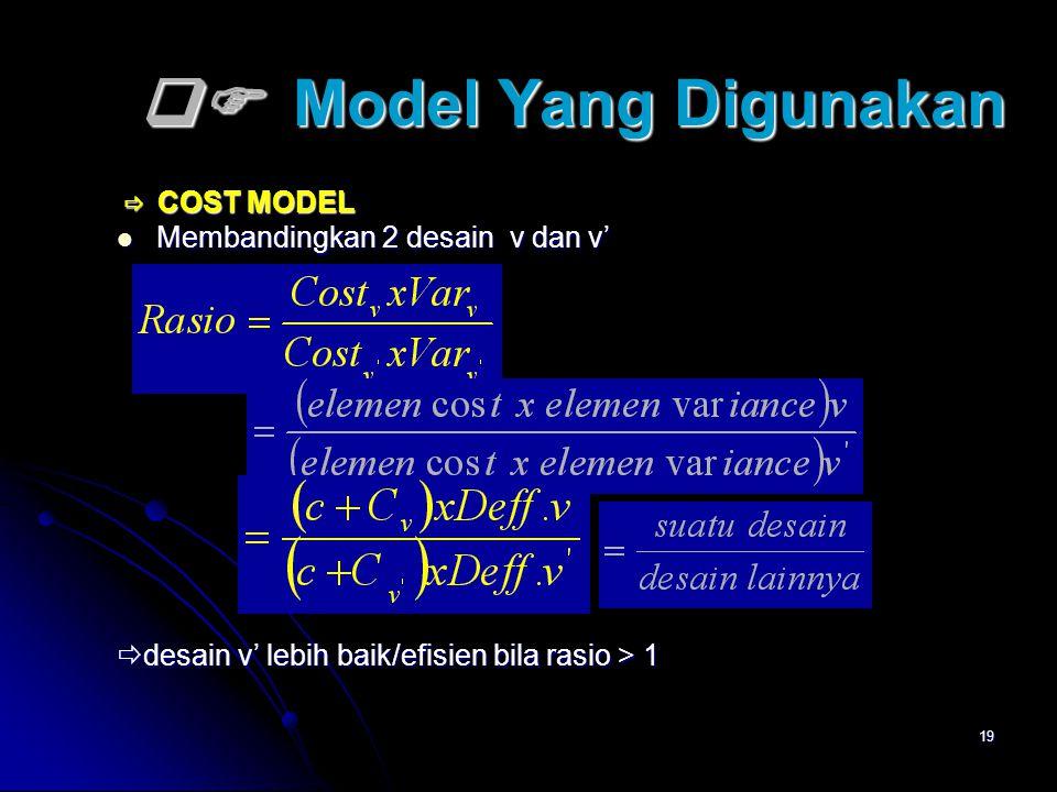 19  Model Yang Digunakan  COST MODEL  COST MODEL Membandingkan 2 desain v dan v' Membandingkan 2 desain v dan v'  desain v' lebih baik/efisien bi