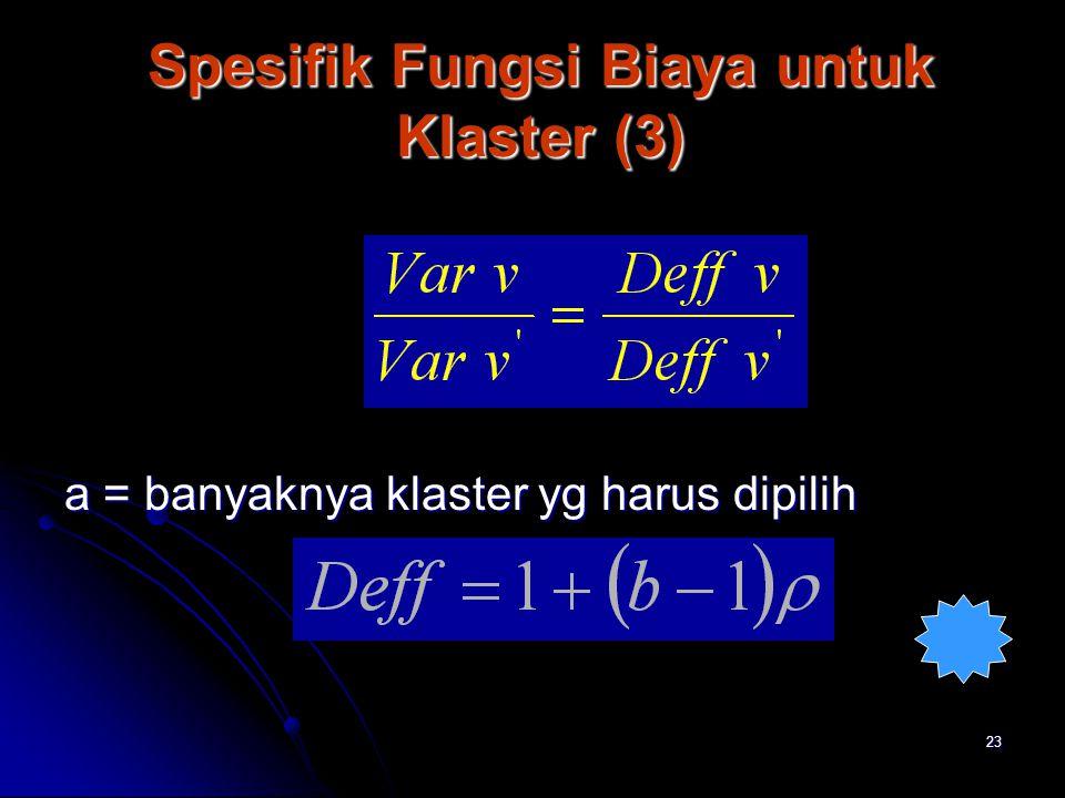 23 Spesifik Fungsi Biaya untuk Klaster (3) Spesifik Fungsi Biaya untuk Klaster (3) a = banyaknya klaster yg harus dipilih