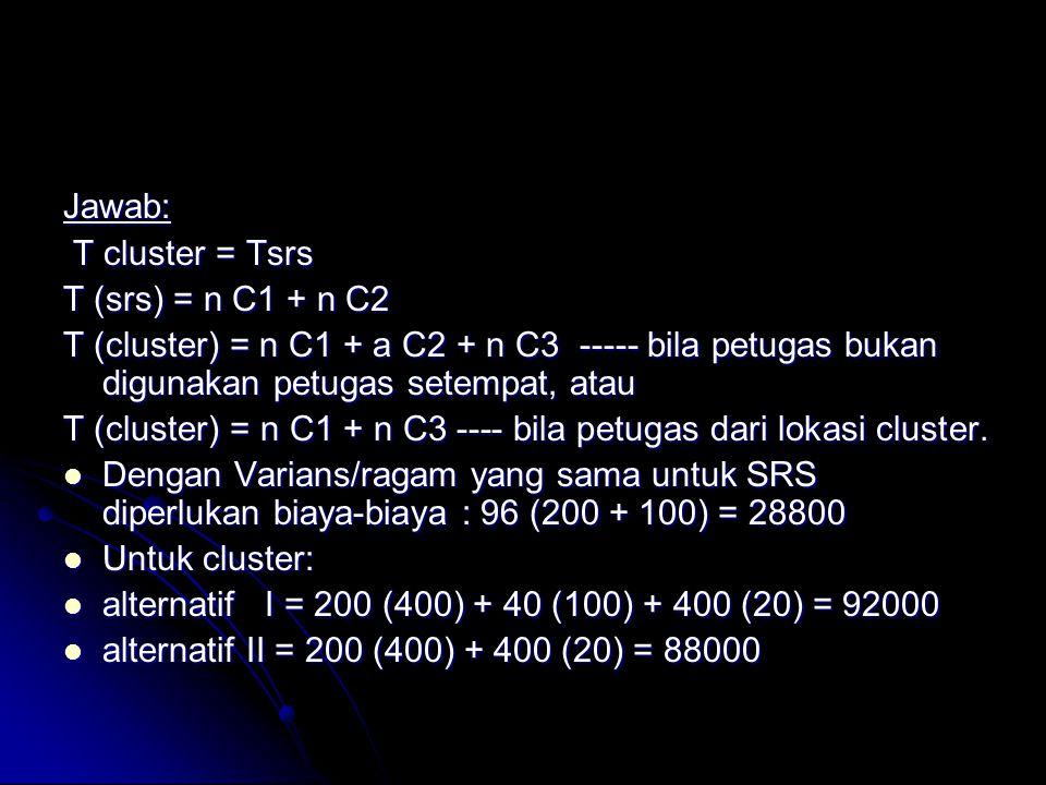 Jawab: T cluster = Tsrs T cluster = Tsrs T (srs) = n C1 + n C2 T (cluster) = n C1 + a C2 + n C3 ----- bila petugas bukan digunakan petugas setempat, a