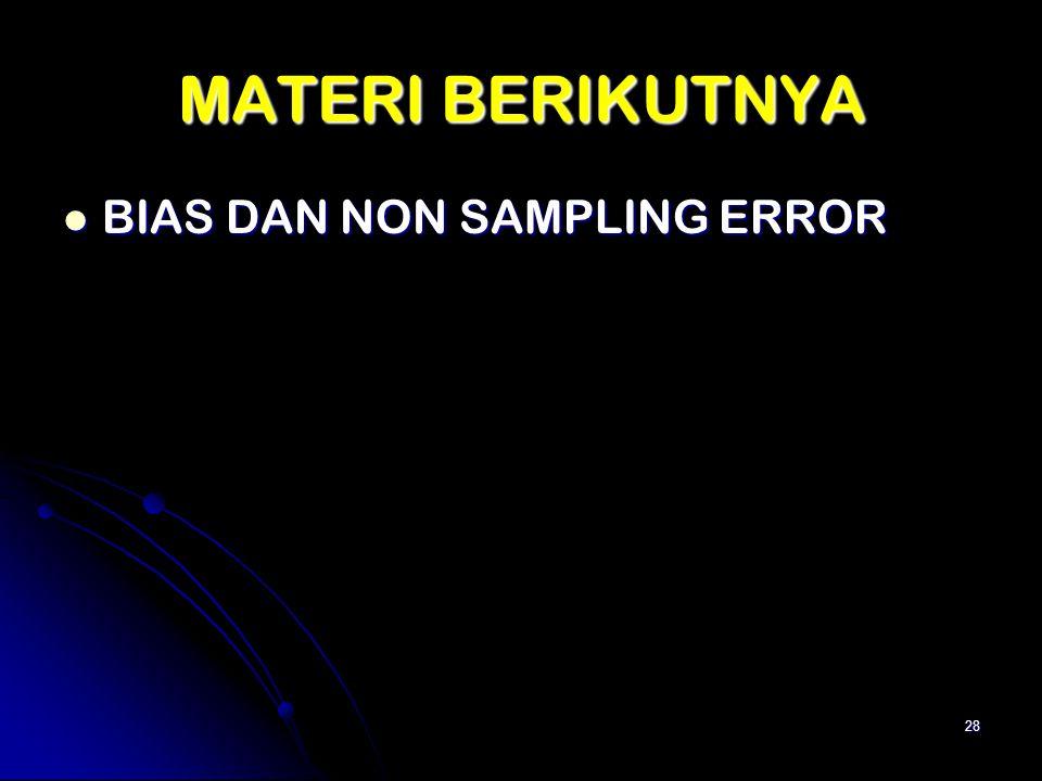 MATERI BERIKUTNYA BIAS DAN NON SAMPLING ERROR BIAS DAN NON SAMPLING ERROR 28