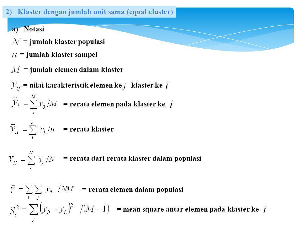 = mean square dalam (within) klaster = mean square antar rerata klaster dalam populasi = mean square antar elemen dalam populasi = intracluster correlation coefficient antar elemen dalam klaster (ada buku yang menyebut dengan roh)