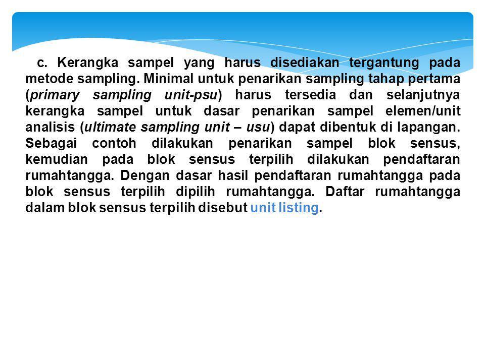 c.Kerangka sampel yang harus disediakan tergantung pada metode sampling.
