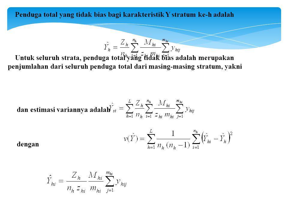 Penduga total yang tidak bias bagi karakteristik Y stratum ke-h adalah Untuk seluruh strata, penduga total yang tidak bias adalah merupakan penjumlahan dari seluruh penduga total dari masing-masing stratum, yakni dan estimasi variannya adalah dengan