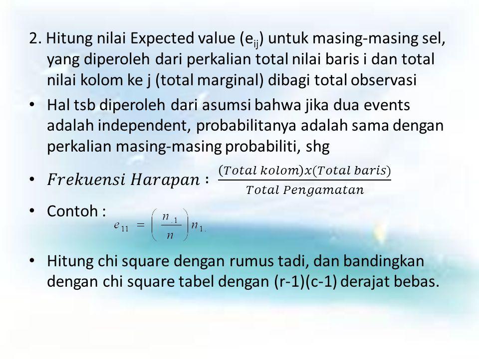 Ada 2 jenis pengujian: 1.Pengujiian untuk k populasi binomial, dimana kemungkinan hasil ada dua, misalkan: sukses- gagal, ya – tidak, tinggi- rendah 2.Pengujian untuk k populasi multinomial, dimana kemungkinan hasil lebih dari dua, misalkan: sangat setuju-setuju-tidak setuju, jenis ekskul yang diikuti, dll Untuk kedua jenis pengujian tersebut, tahapan yang dilakukan sama, hanya untuk populasi binom, tabel kontingency menjadi 2xc, dan derajat bebas chi squarenya menjadi (c-1)