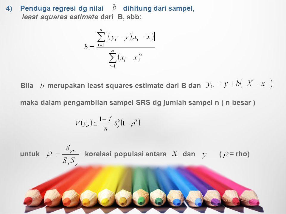 4)Penduga regresi dg nilai dihitung dari sampel, least squares estimate dari B, sbb: Bila merupakan least squares estimate dari B dan maka dalam penga
