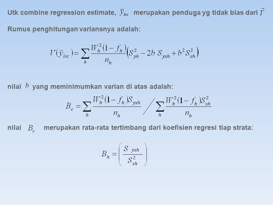 Utk combine regression estimate, merupakan penduga yg tidak bias dari Rumus penghitungan variansnya adalah: nilai yang meminimumkan varian di atas ada