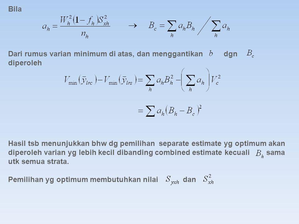 Bila Dari rumus varian minimum di atas, dan menggantikan dgn diperoleh Hasil tsb menunjukkan bhw dg pemilihan separate estimate yg optimum akan dipero