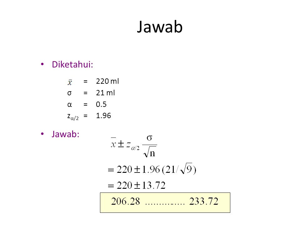 Jawab Diketahui: Jawab: =220 ml σ=21 ml α=0.5 z α/2 =1.96