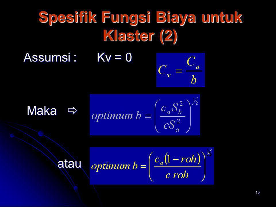 15 Spesifik Fungsi Biaya untuk Klaster (2) Spesifik Fungsi Biaya untuk Klaster (2) Assumsi : Kv = 0 Assumsi : Kv = 0 Maka  Maka  atau atau