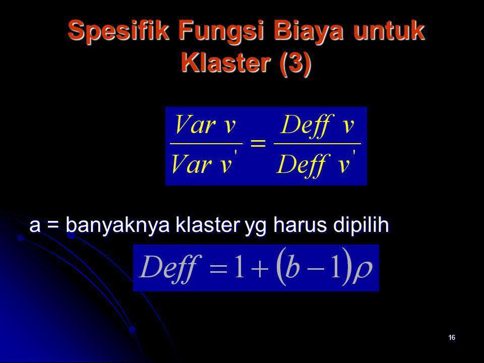 16 Spesifik Fungsi Biaya untuk Klaster (3) Spesifik Fungsi Biaya untuk Klaster (3) a = banyaknya klaster yg harus dipilih