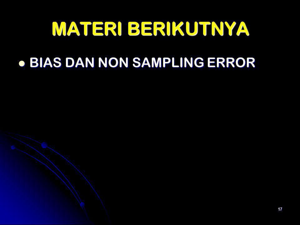 MATERI BERIKUTNYA BIAS DAN NON SAMPLING ERROR BIAS DAN NON SAMPLING ERROR 17