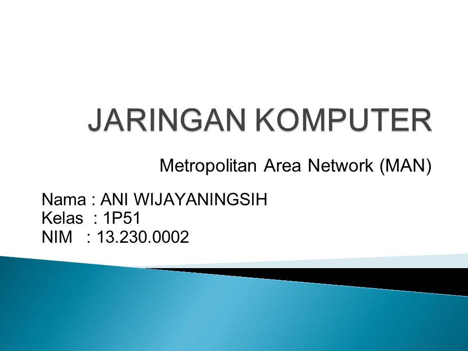PENGERTIAN MAN Metropolitan Area Network (MAN)Metropolitan Area Network (MAN) adalah suatu jaringan komputer dalam suatu kota dengan transfer data berkecepatan tinggi, yang menghubungkan berbagai lokasi seperti kampus, perkantoran, pemerintahan, dan sebagainya.