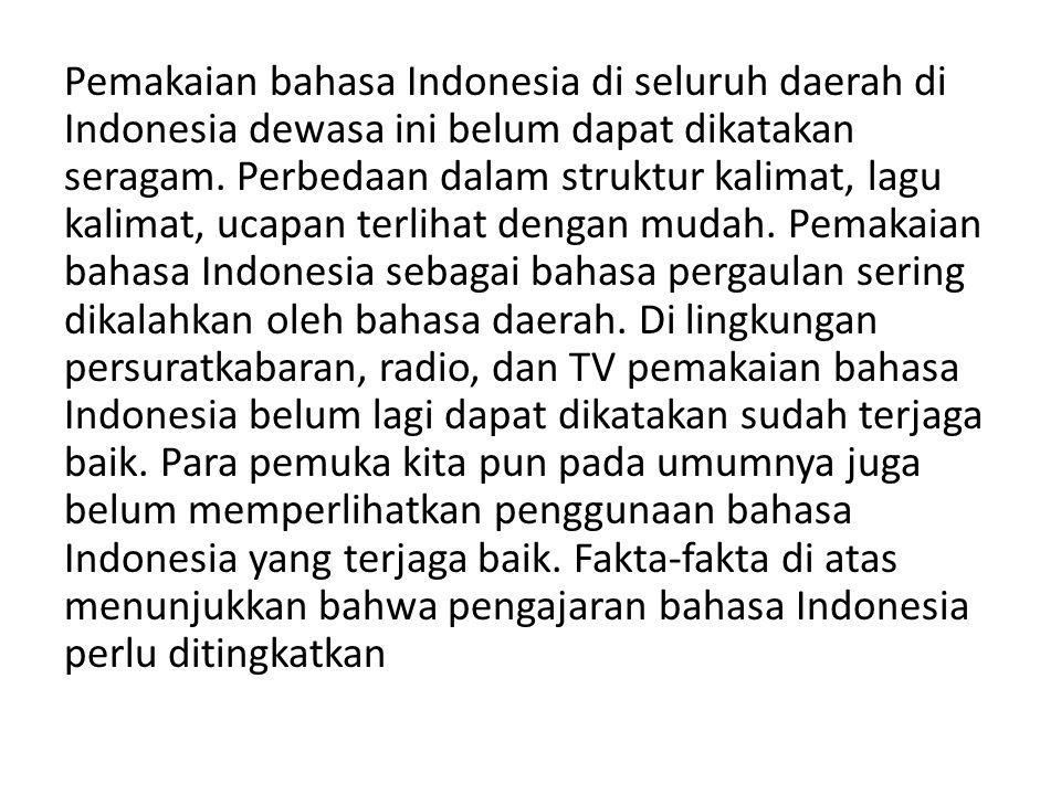 Pemakaian bahasa Indonesia di seluruh daerah di Indonesia dewasa ini belum dapat dikatakan seragam. Perbedaan dalam struktur kalimat, lagu kalimat, uc